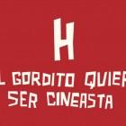H EL GORDITO QUIERE SER CINEASTA