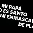 MI PAPÁ NO ES SANTO NI ENMASCARAQDO DE PLATA