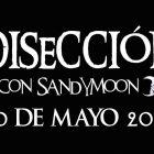 DISECCIÓN CON SANDYMOON 10 MAYO