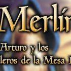 MERLIN, EL REY ARTURO Y LOS CABALLEROS DE LA MESA REDONDA
