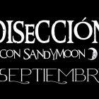 DISECCIÓN CON SANDYMOON 6 SEPTIEMBRE 2019